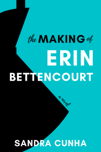 The Making of Erin Bettencourt by Sandra Cunha Book Cover